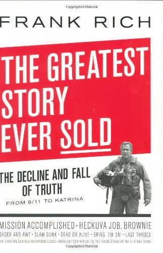 9781594200984: The Greatest Story Ever Sold: The Decline and Fall of Truth from 9/11 to Katrina