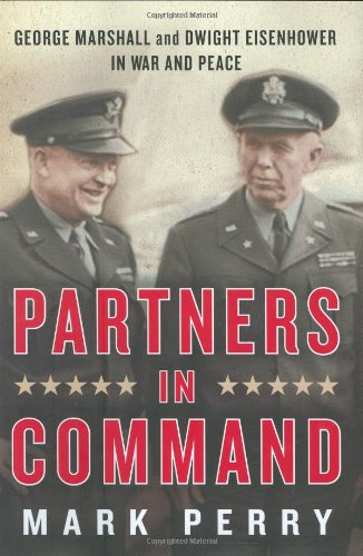 9781594201059: Partners in Command: George Marshall and Dwight Eisenhower in War and Peace