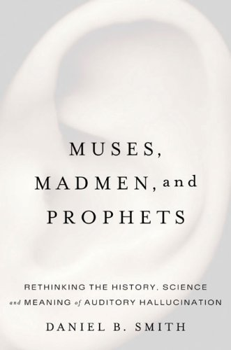 9781594201103: Muses, Madmen, And Prophets: Rethinking the History, Science, And Meaning of Auditory Hallucination