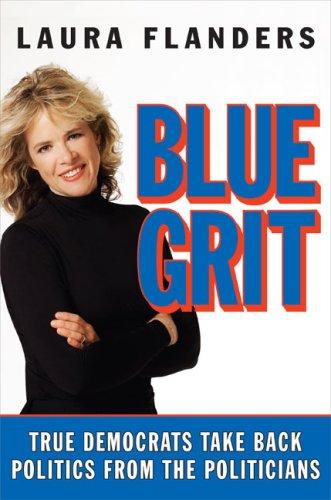 Blue Grit: True Democrats Take Back Politics: Laura Flanders