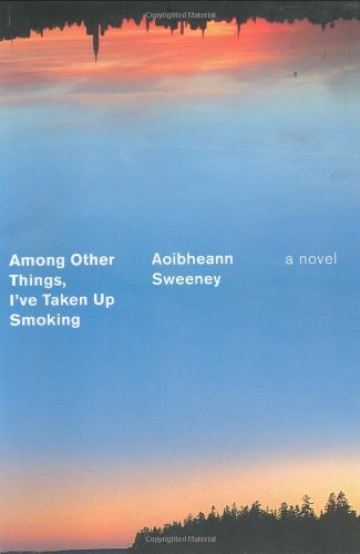9781594201301: Among Other Things, I've Taken Up Smoking: A Novel