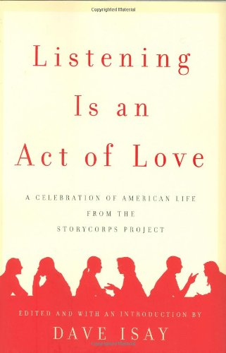 9781594201400: Listening Is an Act of Love: A Celebration of American Life from the StoryCorps Project