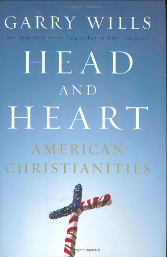 Head and Heart: American Christianities (1594201463) by Garry Wills
