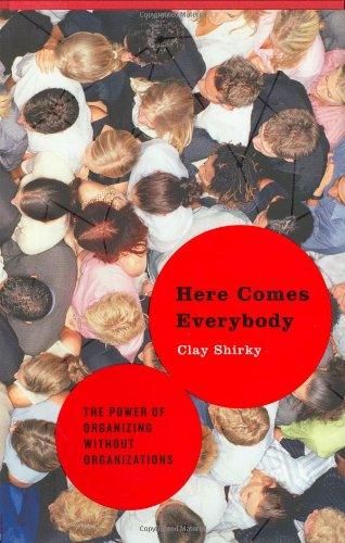 9781594201530: Here Comes Everybody: The Power of Organizing Without Organizations
