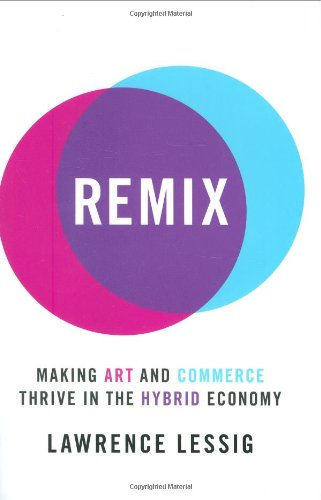 9781594201721: Remix: Making Art and Commerce Thrive in the Hybrid Economy