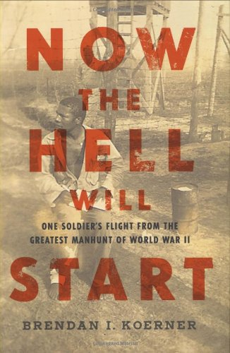 9781594201738: Now the Hell Will Start: One Soldier's Flight from the Greatest Manhunt of World War II