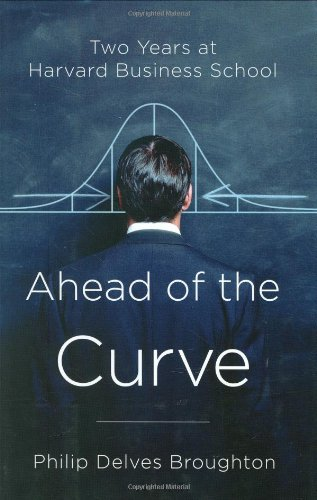 9781594201752: Ahead of the Curve: Two Years at Harvard Business School