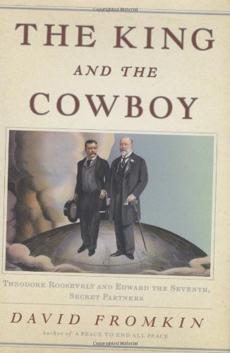 9781594201875: The King and the Cowboy: Theodore Roosevelt and Edward the Seventh, Secret Partners