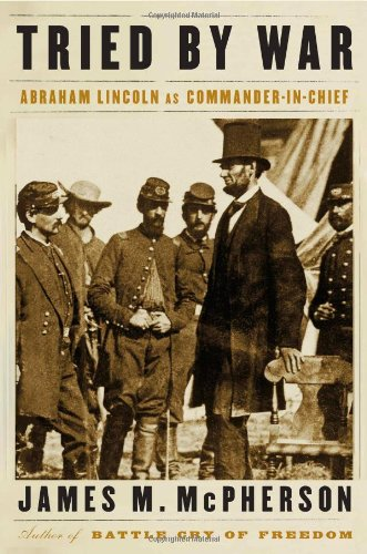 Tried by War: Abraham Lincoln as Commander: McPherson, James M.