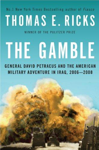 The Gamble: General David Petraeus and the American Military Adventure in Iraq, 2006-2008: Ricks, ...
