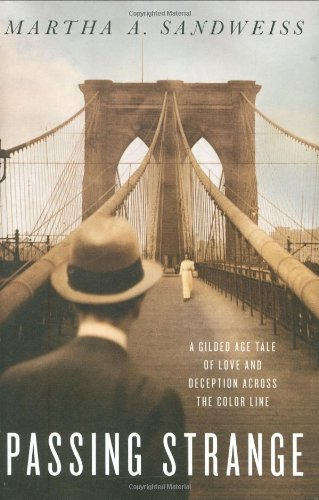 Passing Strange: A Gilded Age Tale of Love and Deception Across the Color Line: Sandweiss, Martha A...