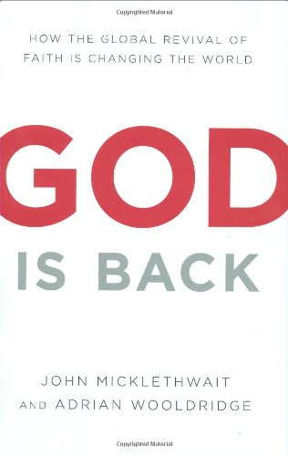 God Is Back: How the Global Revival of Faith Is Changing the World: Wooldridge, Adrian, ...