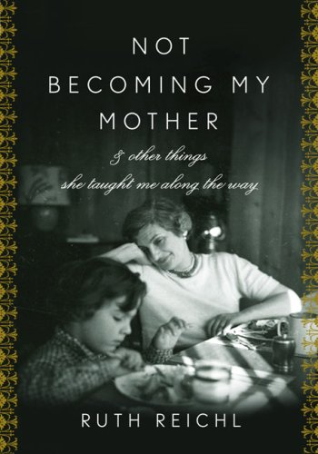 Not Becoming My Mother: And Other Things She Taught Me Along the Way (SIGNED)