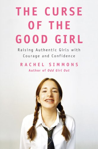 9781594202186: The Curse of the Good Girl: Raising Authentic Girls with Courage and Confidence