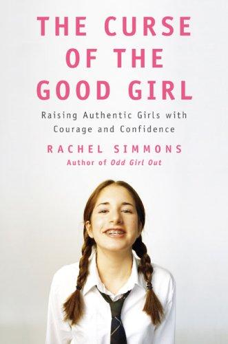 The Curse of the Good Girl: Raising: Rachel Simmons