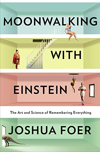 MOONWALKING WITH EINSTEIN The Art and Science of Remembering Everything: Foer, Joshua