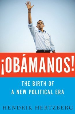 Obamanos: The Birth of a New Political Era: Hertzberg, Hendrik