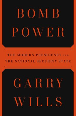 Bomb Power: The Modern Presidency and the National Security State (1594202400) by Garry Wills