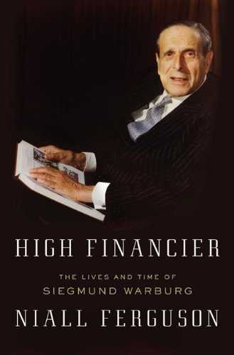 9781594202469: High Financier: The Lives and Time of Siegmund Warburg
