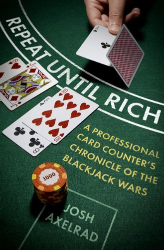 9781594202476: Repeat Until Rich: A Professional Card Counter's Chronicle of the Blackjack Wars