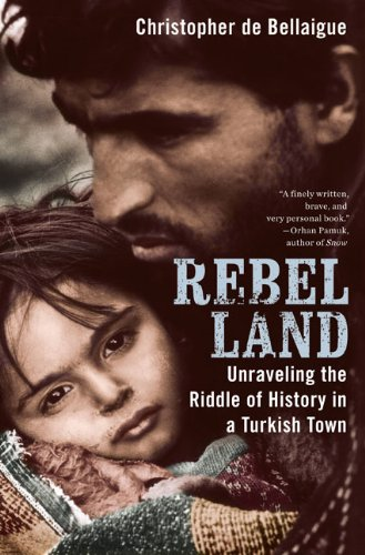 9781594202520: Rebel Land: Unraveling the Riddle of History in a Turkish Town