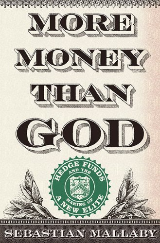 9781594202551: More Money Than God: Hedgefunds and the Making of a New Elite