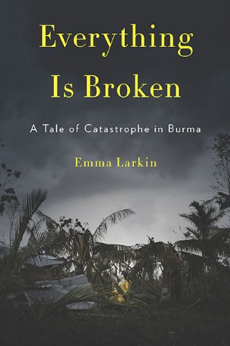 9781594202575: Everything Is Broken: A Tale of Catastrophe in Burma