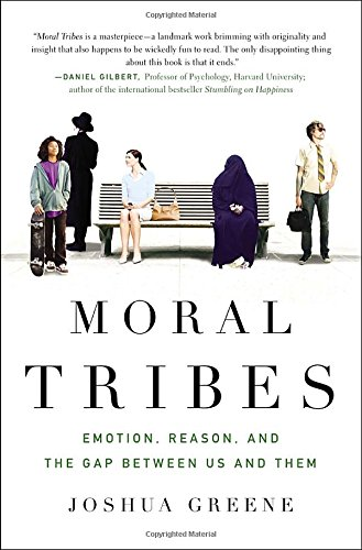 Moral Tribes: Emotion, Reason, and the Gap Between Us and Them (1594202605) by Joshua Greene