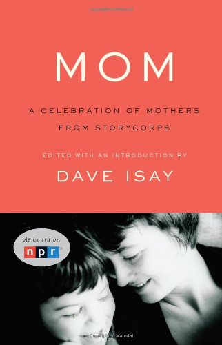 9781594202612: Mom: A Celebration of Mothers from StoryCorps