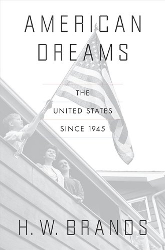 American Dreams: The United States Since 1945 [SIGNED]: Brands, H. W.