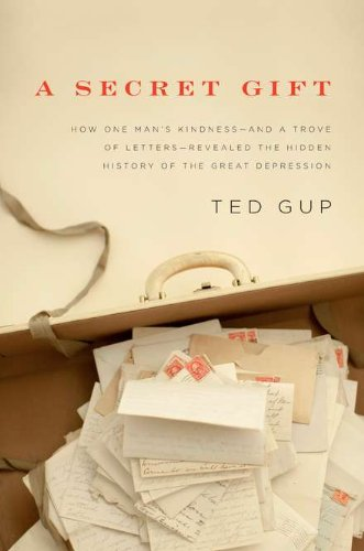 A Secret Gift: How One Man's Kindness--and a Trove of Letters--Revealed the Hidden History of ...