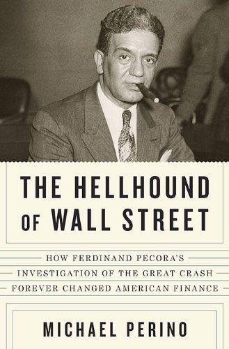 The Hellhound of Wall Street: How Ferdinand: Perino, Michael