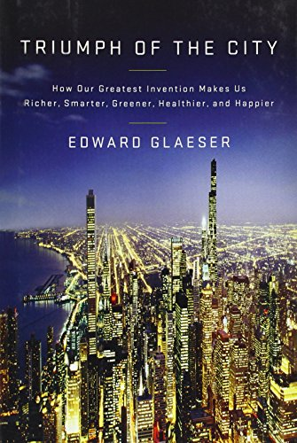 9781594202773: Triumph of the City: How Our Greatest Invention Makes Us Richer, Smarter, Greener, Healthier, and Hap Pier
