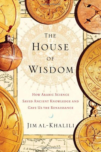 9781594202797: The House of Wisdom: How Arabic Science Saved Ancient Knowledge and Gave Us the Renaissance