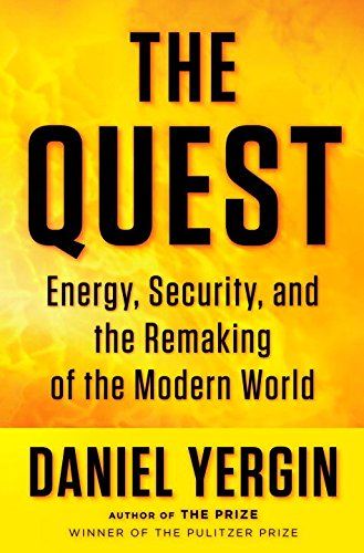 The Quest : Energy, Security, and the Remaking of the Modern World: Yergin, Daniel