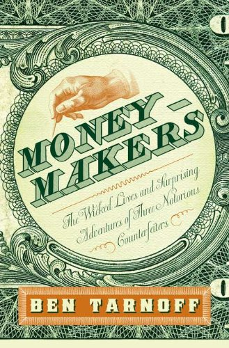 9781594202872: Moneymakers: The Wicked Lives and Surprising Adventures of Three Notorious Counterfeiters