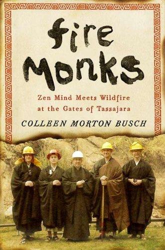 9781594202919: Fire Monks: Zen Mind Meets Wildfire at the Gates of Tassajara