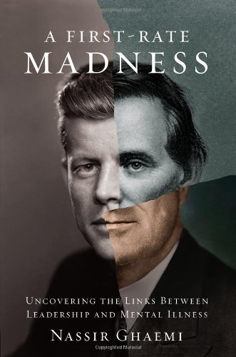 9781594202957: A First-Rate Madness: Uncovering the Links Between Leadership and Mental Illness