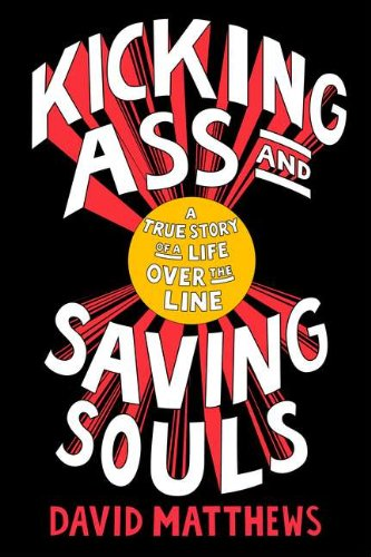 9781594202964: Kicking Ass and Saving Souls: A True Story of a Life Over the Line