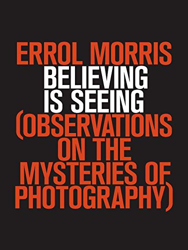 9781594203015: Believing Is Seeing: Observations on the Mysteries of Photography