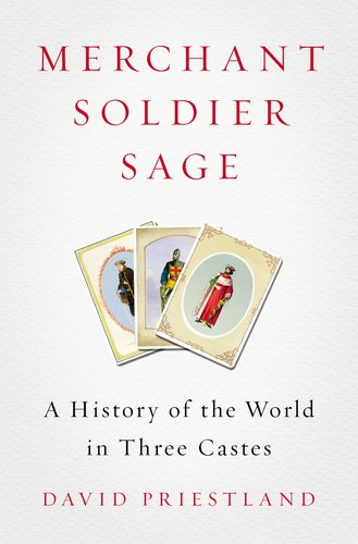 Merchant Soldier Sage. a History of the World in Three Castes: Priestland, David