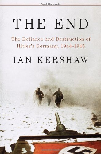 9781594203145: The End: The Defiance and Destruction of Hitler's Germany, 1944-1945