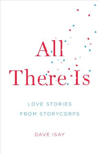 9781594203213: All There Is: Love Stories from Storycorps