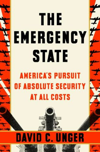 9781594203244: The Emergency State: America's Pursuit of Absolute Security at All Costs