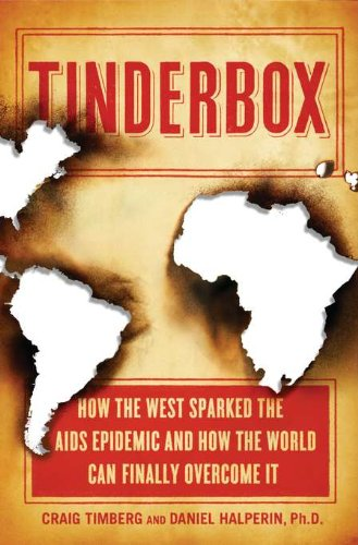 9781594203275: Tinderbox: How the West Sparked the AIDS Epidemic and How the World Can Finally Overcome It