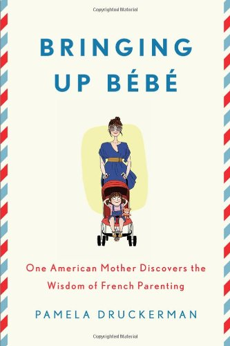 Bringing Up Bà bà : One American Mother Discovers the Wisdom of French Parenting
