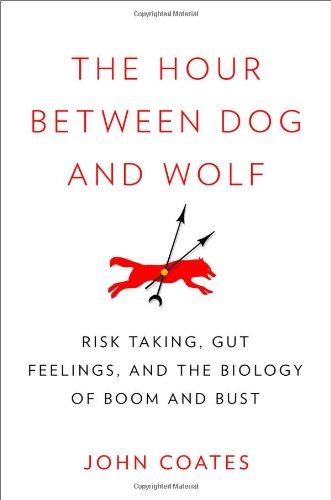 9781594203381: The Hour Between Dog and Wolf: Risk Taking, Gut Feelings and the Biology of Boom and Bust
