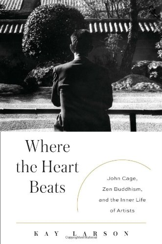 9781594203404: Where the Heart Beats: John Cage, Zen Buddhism, and the Inner Life of Artists