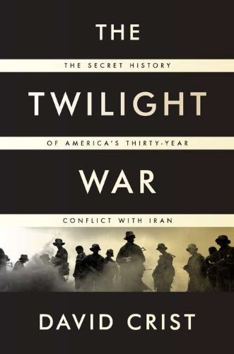 9781594203411: The Twilight War: The Secret History of America's Thirty-Year Conflict with Iran