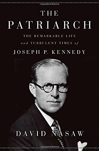 9781594203763: The Patriarch: The Remarkable Life and Turbulent Times of Joseph P. Kennedy